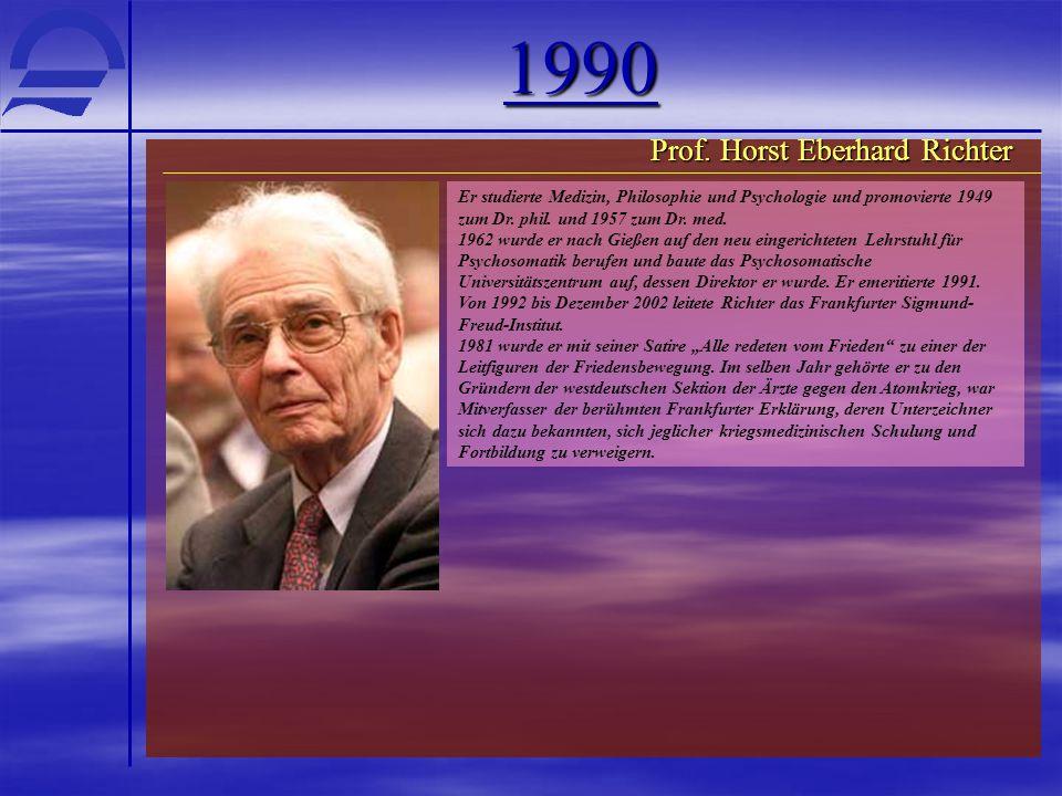 1990 Prof. Horst Eberhard Richter Er studierte Medizin, Philosophie und Psychologie und promovierte 1949 zum Dr. phil. und 1957 zum Dr. med. 1962 wurd