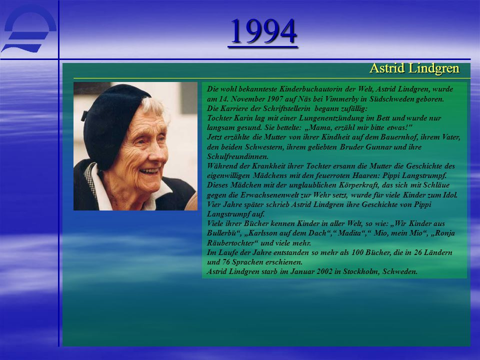 1994 Die wohl bekannteste Kinderbuchautorin der Welt, Astrid Lindgren, wurde am 14. November 1907 auf Näs bei Vimmerby in Südschweden geboren. Die Kar
