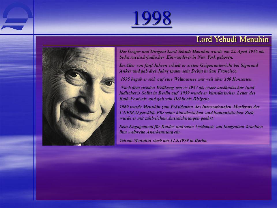 1998 Der Geiger und Dirigent Lord Yehudi Menuhin wurde am 22. April 1916 als Sohn russisch-jüdischer Einwanderer in New York geboren. Im Alter von fün