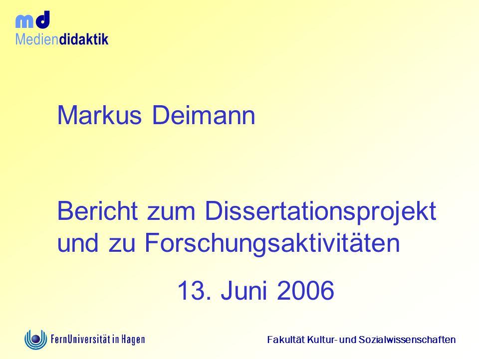 Medien didaktik d m Fakultät Kultur- und Sozialwissenschaften Markus Deimann Bericht zum Dissertationsprojekt und zu Forschungsaktivitäten 13. Juni 20
