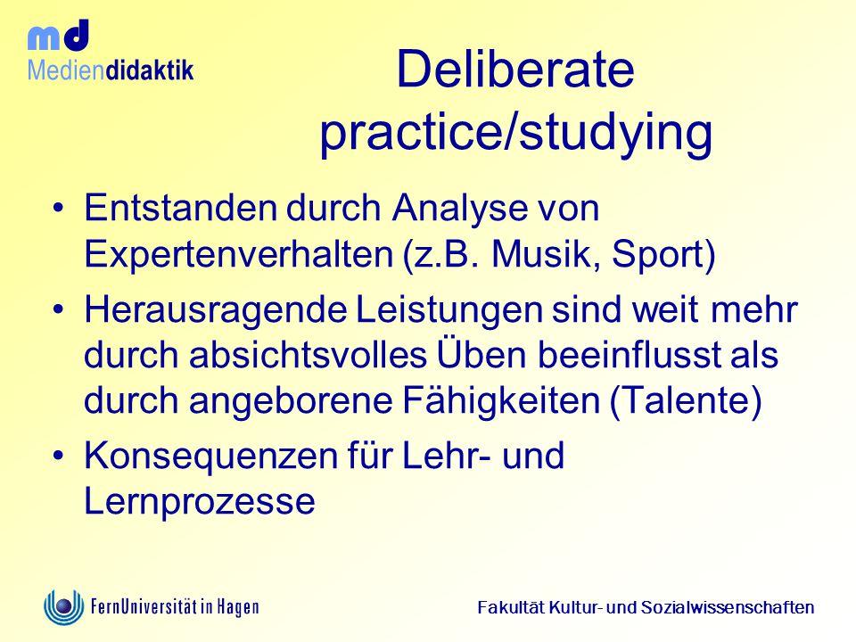 Medien didaktik d m Fakultät Kultur- und Sozialwissenschaften Deliberate practice/studying Entstanden durch Analyse von Expertenverhalten (z.B. Musik,