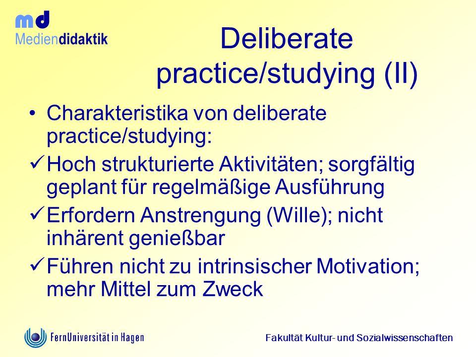 Medien didaktik d m Fakultät Kultur- und Sozialwissenschaften Deliberate practice/studying (II) Charakteristika von deliberate practice/studying: Hoch