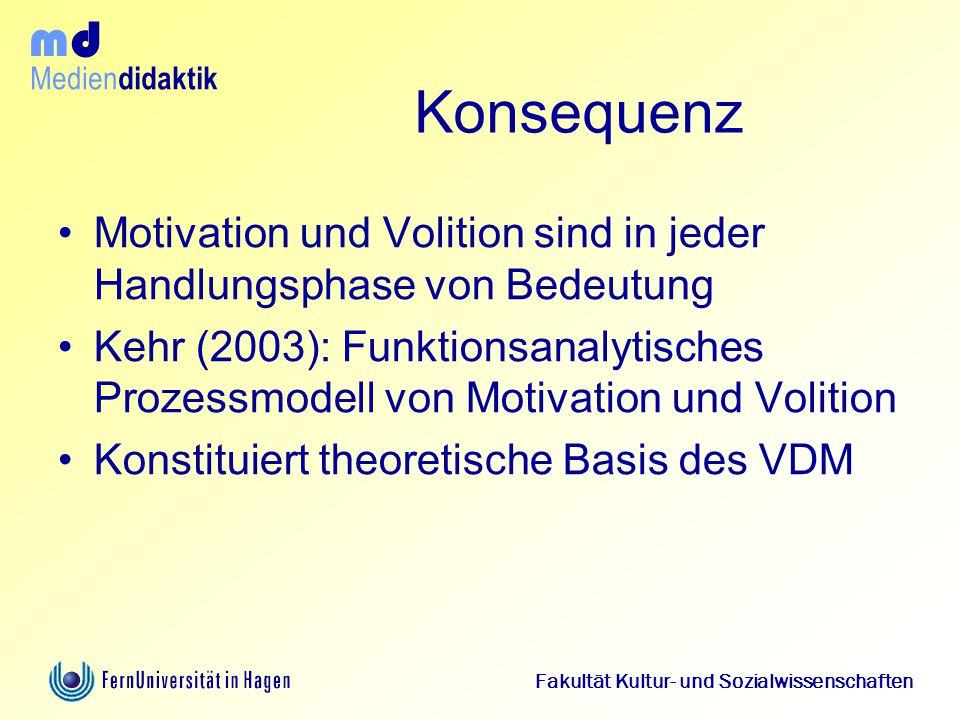 Medien didaktik d m Fakultät Kultur- und Sozialwissenschaften Konsequenz Motivation und Volition sind in jeder Handlungsphase von Bedeutung Kehr (2003