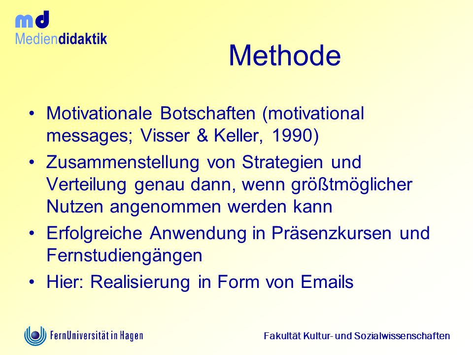 Medien didaktik d m Fakultät Kultur- und Sozialwissenschaften Methode Motivationale Botschaften (motivational messages; Visser & Keller, 1990) Zusamme