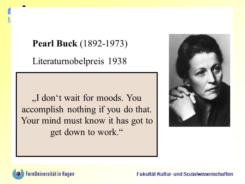 """Medien didaktik d m Fakultät Kultur- und Sozialwissenschaften Volitionale Strategie Pearl Buck (1892-1973) Literaturnobelpreis 1938 """"I don't wait for"""