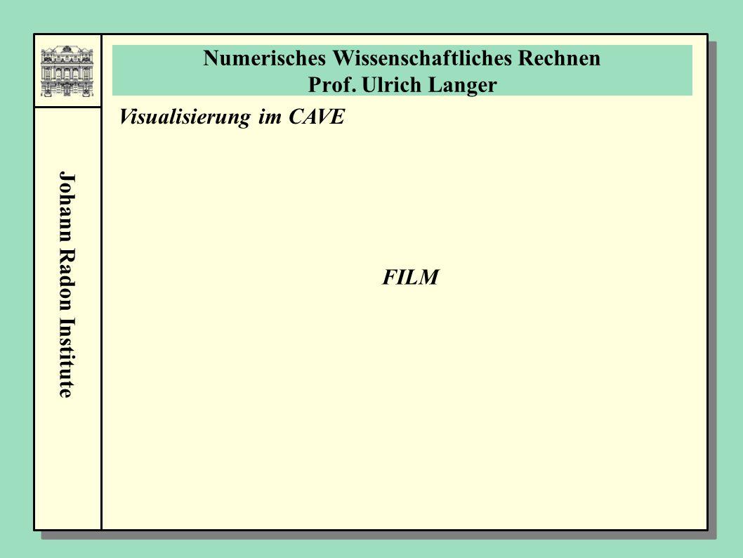 Johann Radon Institute Numerisches Wissenschaftliches Rechnen Prof. Ulrich Langer Visualisierung im CAVE FILM