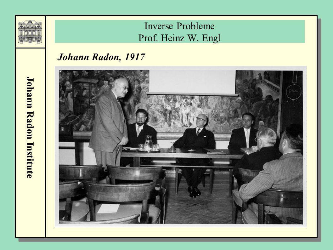 Johann Radon Institute Inverse Probleme Prof. Heinz W. Engl Johann Radon, 1917
