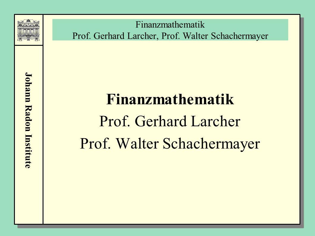 Johann Radon Institute Finanzmathematik Prof. Gerhard Larcher, Prof. Walter Schachermayer Finanzmathematik Prof. Gerhard Larcher Prof. Walter Schacher