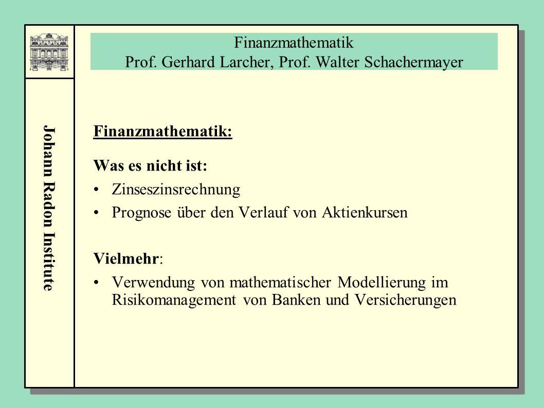 Johann Radon Institute Finanzmathematik Prof. Gerhard Larcher, Prof. Walter Schachermayer Finanzmathematik: Was es nicht ist: Zinseszinsrechnung Progn