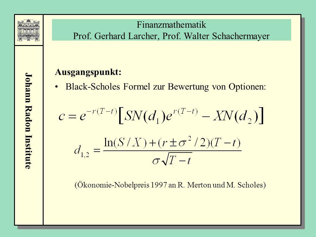 Johann Radon Institute Finanzmathematik Prof. Gerhard Larcher, Prof. Walter Schachermayer Ausgangspunkt: Black-Scholes Formel zur Bewertung von Option