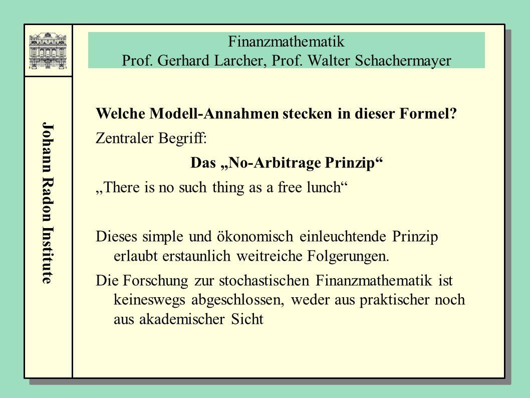 Johann Radon Institute Finanzmathematik Prof. Gerhard Larcher, Prof. Walter Schachermayer Welche Modell-Annahmen stecken in dieser Formel? Zentraler B