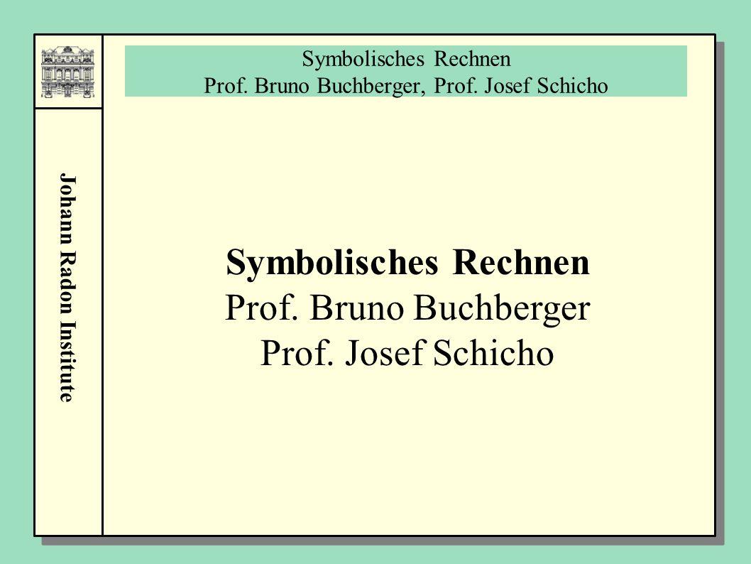Johann Radon Institute Symbolisches Rechnen Prof. Bruno Buchberger, Prof. Josef Schicho Symbolisches Rechnen Prof. Bruno Buchberger Prof. Josef Schich