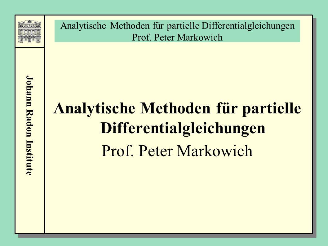 Johann Radon Institute Analytische Methoden für partielle Differentialgleichungen Prof. Peter Markowich Analytische Methoden für partielle Differentia