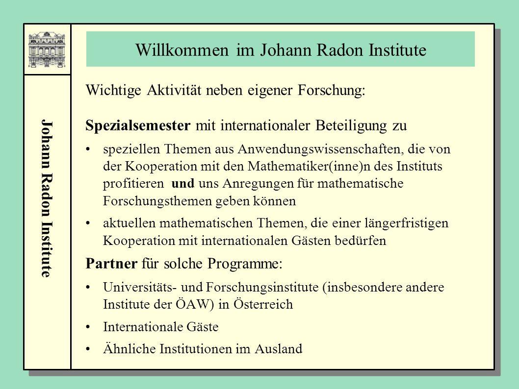 Johann Radon Institute Willkommen im Johann Radon Institute Wichtige Aktivität neben eigener Forschung: Spezialsemester mit internationaler Beteiligun