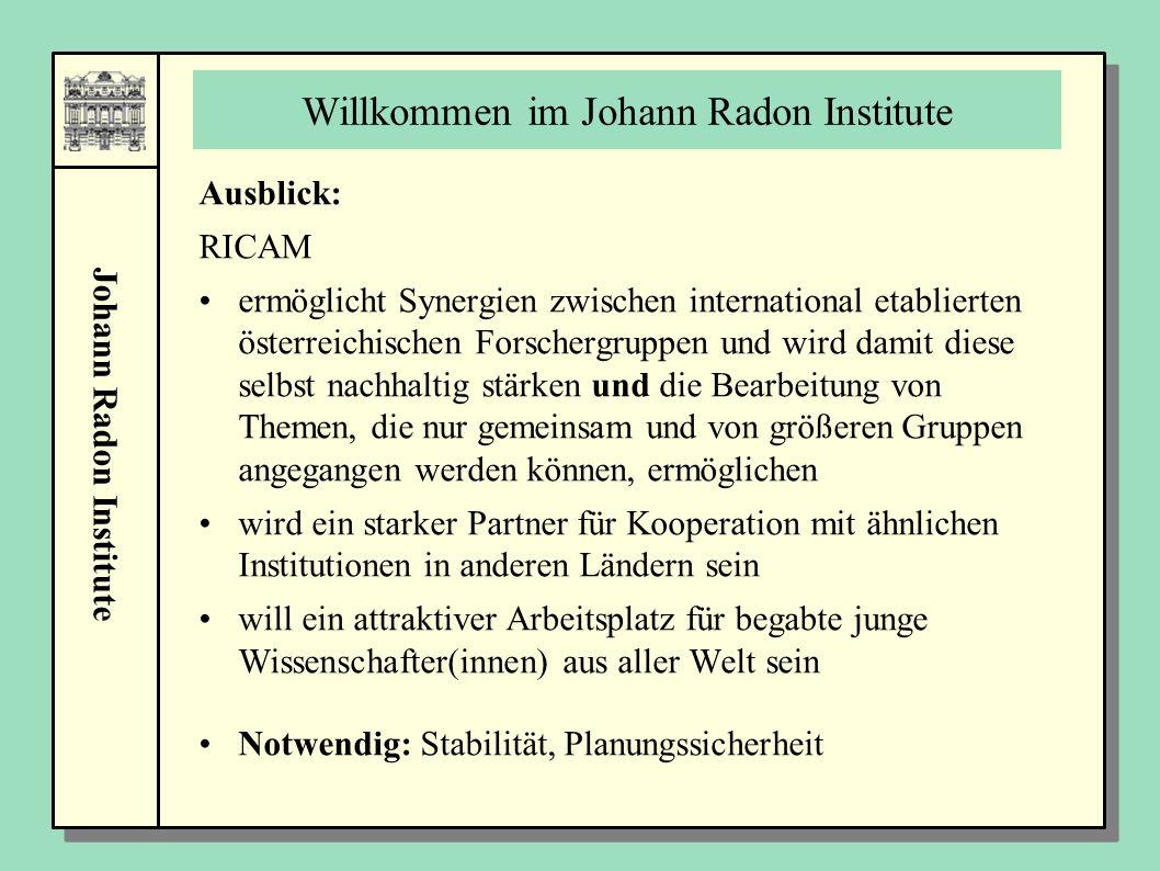 Johann Radon Institute Willkommen im Johann Radon Institute Ausblick: RICAM ermöglicht Synergien zwischen international etablierten österreichischen F