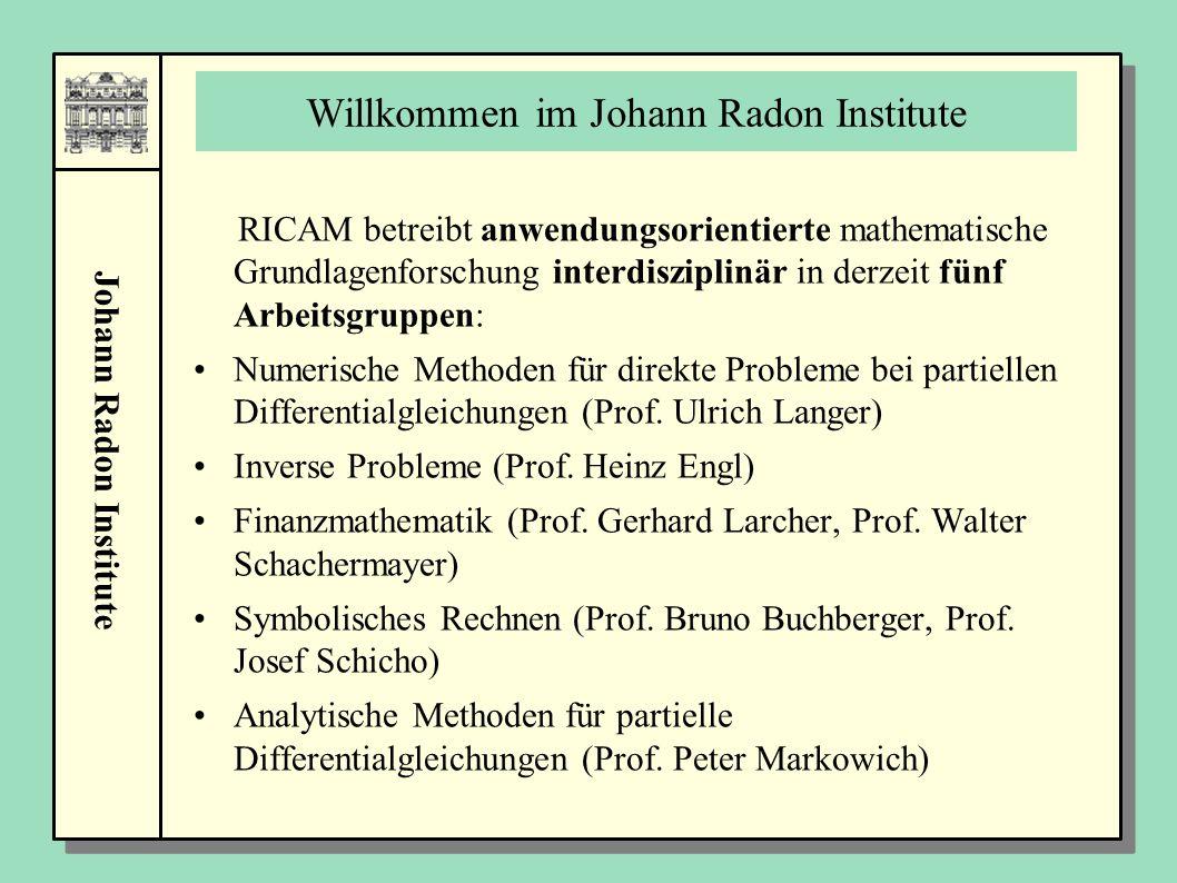 Johann Radon Institute Willkommen im Johann Radon Institute RICAM betreibt anwendungsorientierte mathematische Grundlagenforschung interdisziplinär in