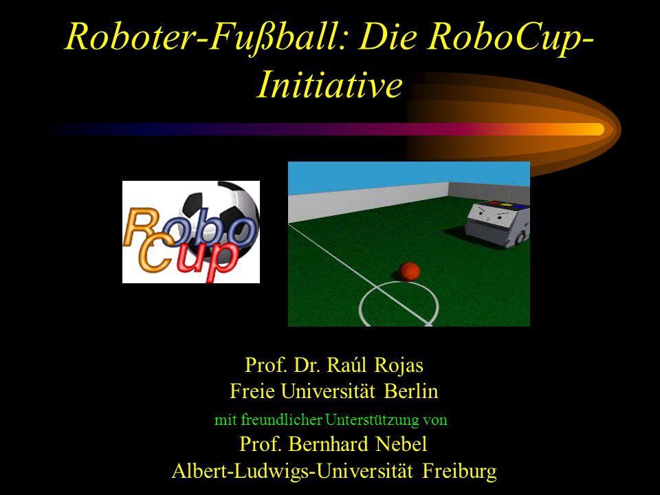 Roboter-Fußball Seit 1997: RoboCup-Initiative, Mirosot RoboCup - Zusammen mit KI-Konferenz I - Simulationsliga II - Kleine Roboter-Liga III- Mittlere Roboter-Liga IV- Sony-Hunde