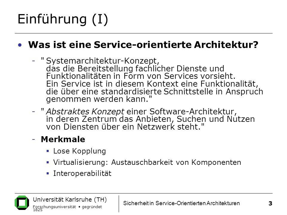 Universität Karlsruhe (TH) Forschungsuniversität gegründet 1825 Sicherheit in Service-Orientierten Architekturen 3 Einführung (I) Was ist eine Service-orientierte Architektur.