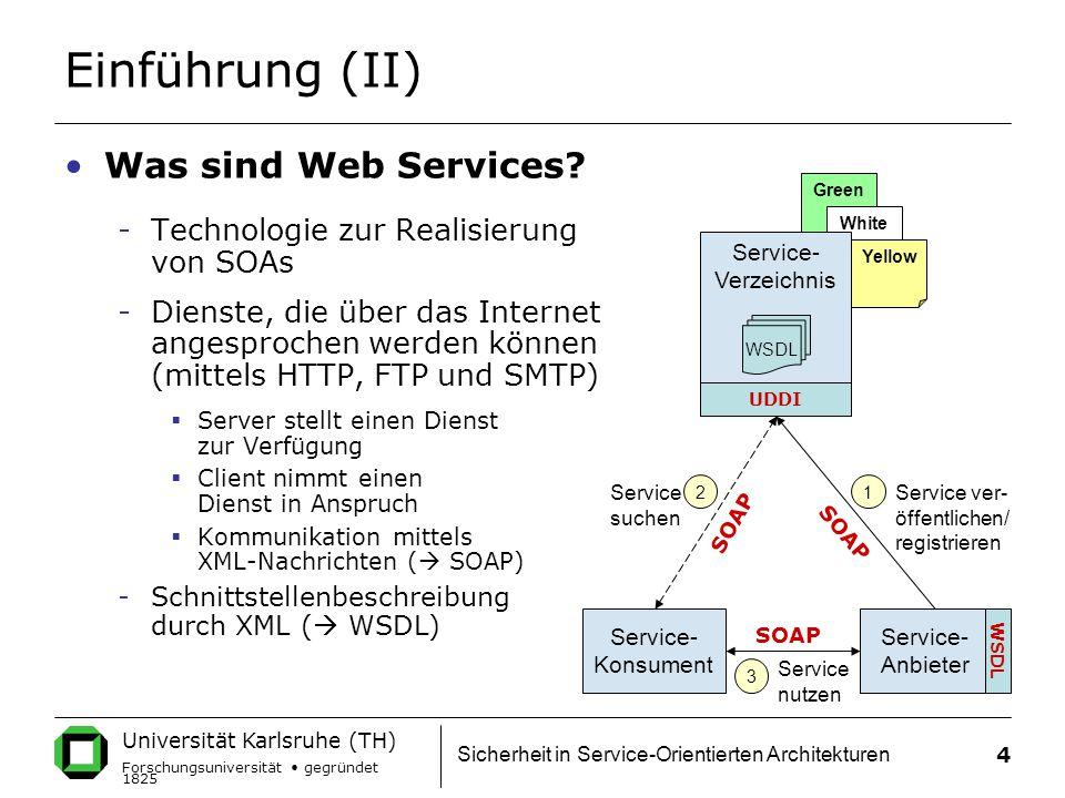 Universität Karlsruhe (TH) Forschungsuniversität gegründet 1825 Sicherheit in Service-Orientierten Architekturen 4 Einführung (II) Was sind Web Services.