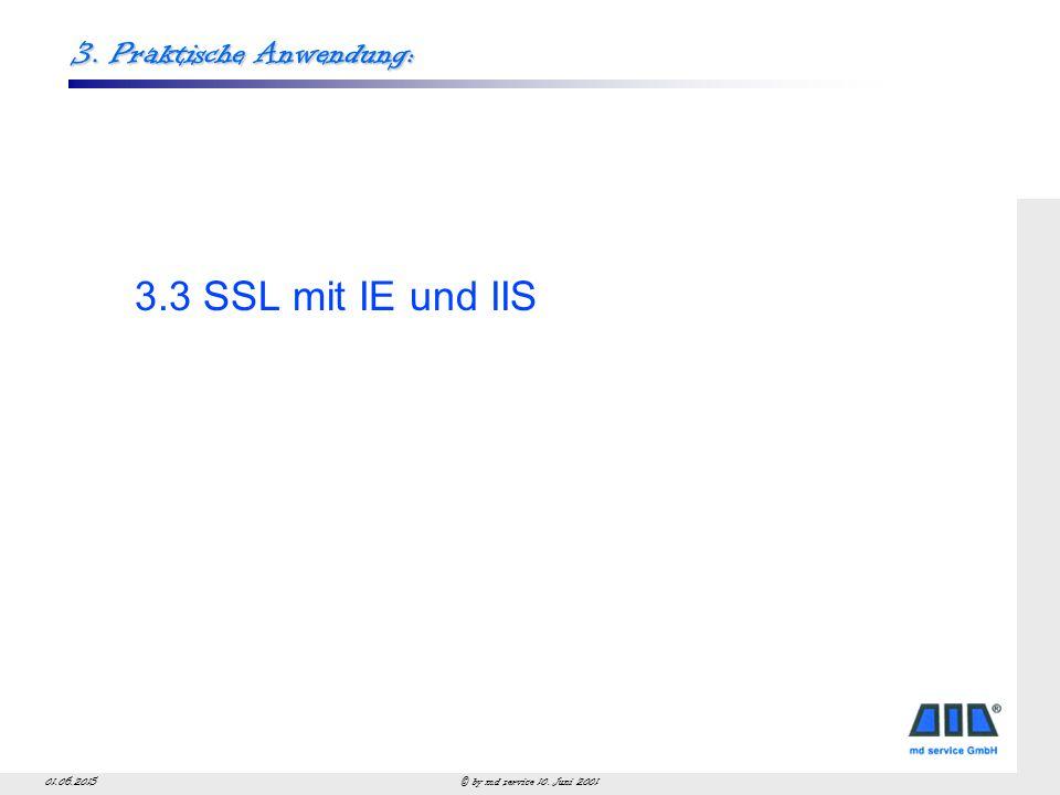 © by md service 10. Juni 200101.06.2015 3. Praktische Anwendung: 3.3 SSL mit IE und IIS