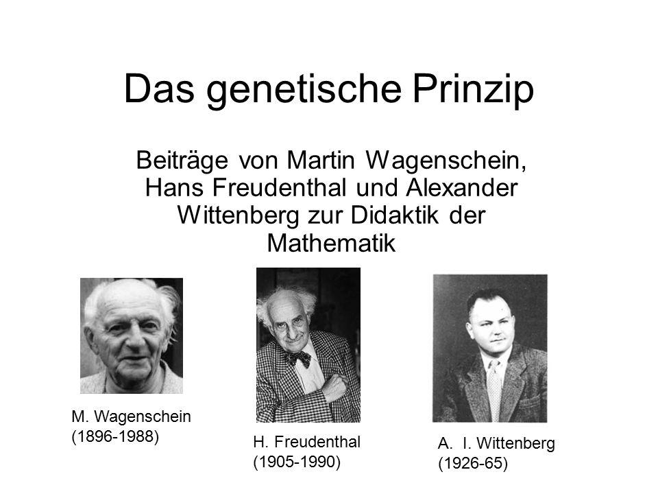 Das genetische Prinzip Beiträge von Martin Wagenschein, Hans Freudenthal und Alexander Wittenberg zur Didaktik der Mathematik M.