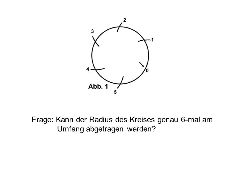 Frage: Kann der Radius des Kreises genau 6-mal am Umfang abgetragen werden?
