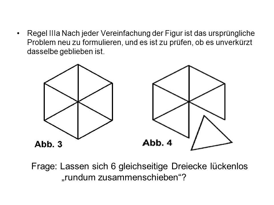 Regel IIIa Nach jeder Vereinfachung der Figur ist das ursprüngliche Problem neu zu formulieren, und es ist zu prüfen, ob es unverkürzt dasselbe geblieben ist.