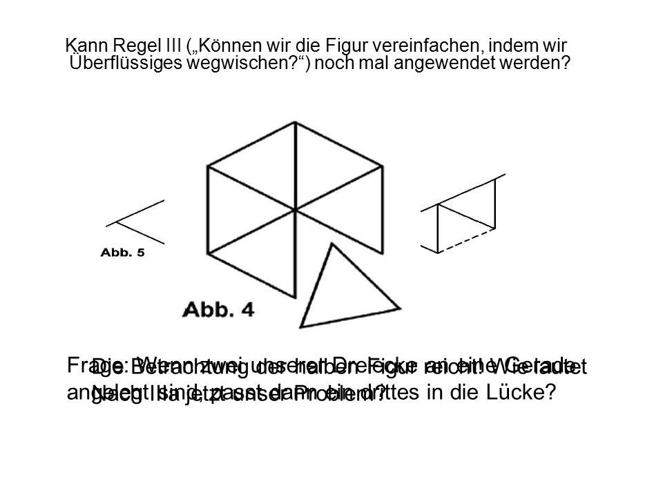 """Kann Regel III (""""Können wir die Figur vereinfachen, indem wir Überflüssiges wegwischen? ) noch mal angewendet werden."""