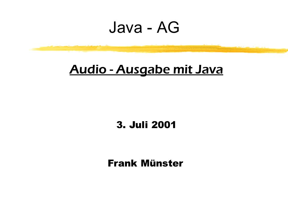 Java - AG Audio - Ausgabe mit Java 3. Juli 2001 Frank Münster
