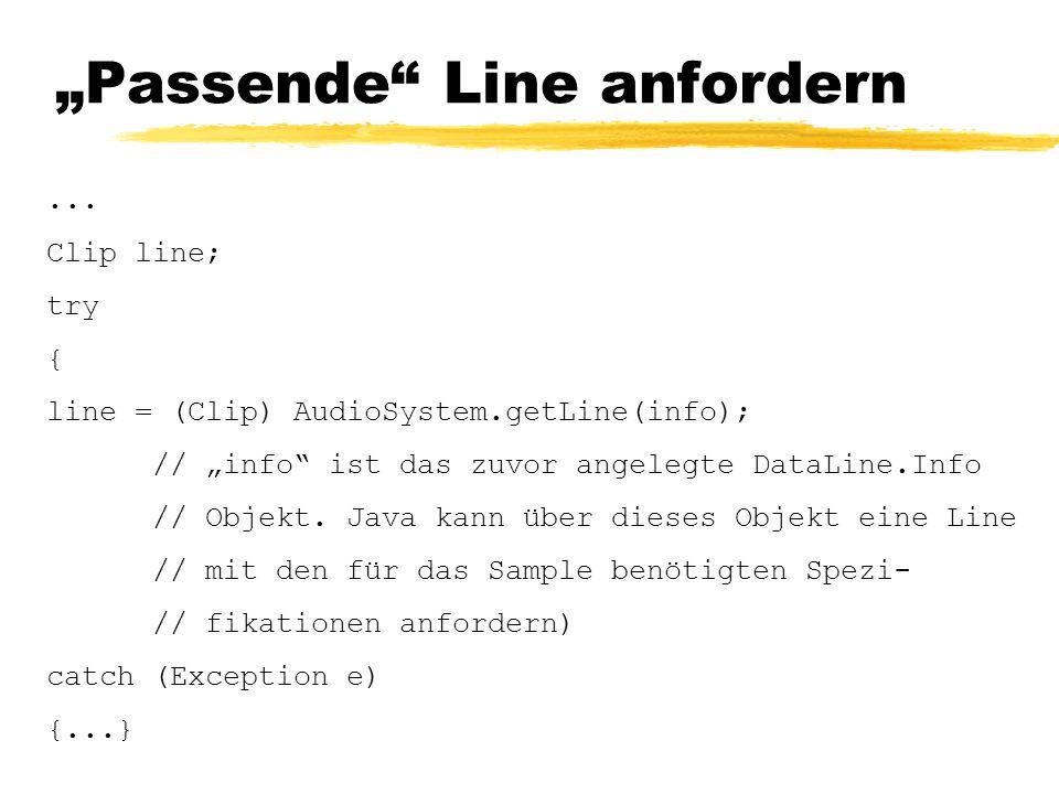 """""""Passende"""" Line anfordern... Clip line; try { line = (Clip) AudioSystem.getLine(info); // """"info"""" ist das zuvor angelegte DataLine.Info // Objekt. Java"""