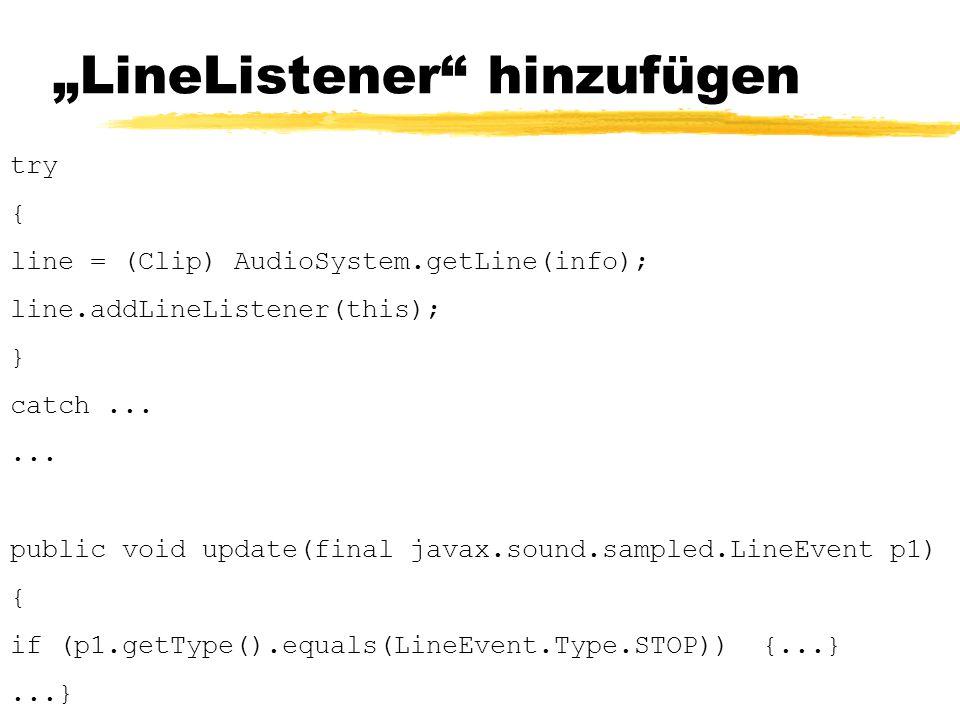 """""""LineListener hinzufügen try { line = (Clip) AudioSystem.getLine(info); line.addLineListener(this); } catch......"""