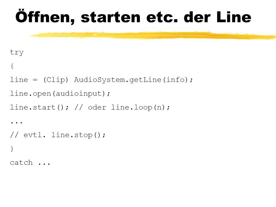 Öffnen, starten etc. der Line try { line = (Clip) AudioSystem.getLine(info); line.open(audioinput); line.start(); // oder line.loop(n);... // evtl. li