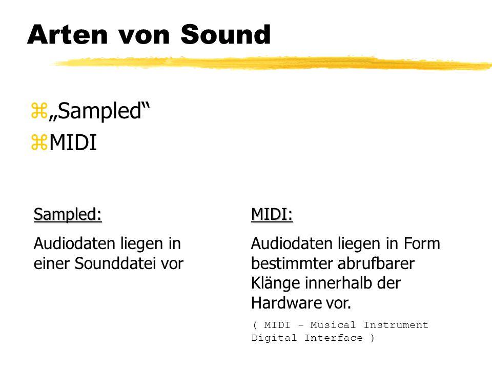 """Arten von Sound z""""Sampled zMIDI Sampled: Audiodaten liegen in einer Sounddatei vorMIDI: Audiodaten liegen in Form bestimmter abrufbarer Klänge innerhalb der Hardware vor."""