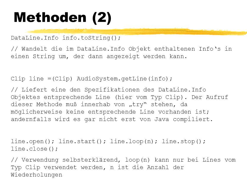 Methoden (2) DataLine.Info info.toString(); // Wandelt die im DataLine.Info Objekt enthaltenen Info's in einen String um, der dann angezeigt werden kann.