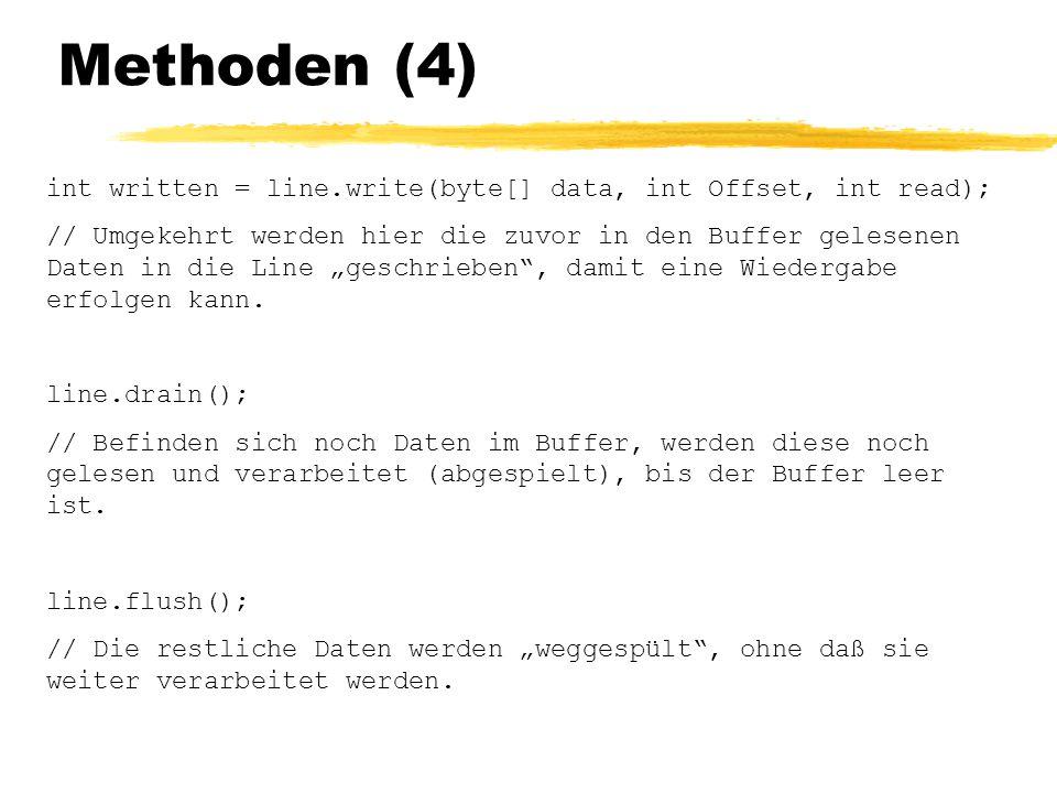"""Methoden (4) int written = line.write(byte[] data, int Offset, int read); // Umgekehrt werden hier die zuvor in den Buffer gelesenen Daten in die Line """"geschrieben , damit eine Wiedergabe erfolgen kann."""