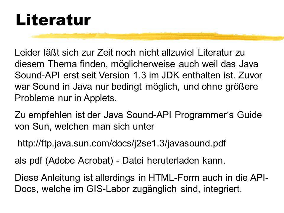 Literatur Leider läßt sich zur Zeit noch nicht allzuviel Literatur zu diesem Thema finden, möglicherweise auch weil das Java Sound-API erst seit Version 1.3 im JDK enthalten ist.