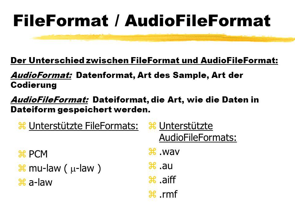FileFormat / AudioFileFormat zUnterstützte FileFormats: zPCM  mu-law (  -law ) za-law z Unterstützte AudioFileFormats: z.wav z.au z.aiff z.rmf Der Unterschied zwischen FileFormat und AudioFileFormat: AudioFormat: Datenformat, Art des Sample, Art der Codierung AudioFileFormat: Dateiformat, die Art, wie die Daten in Dateiform gespeichert werden.