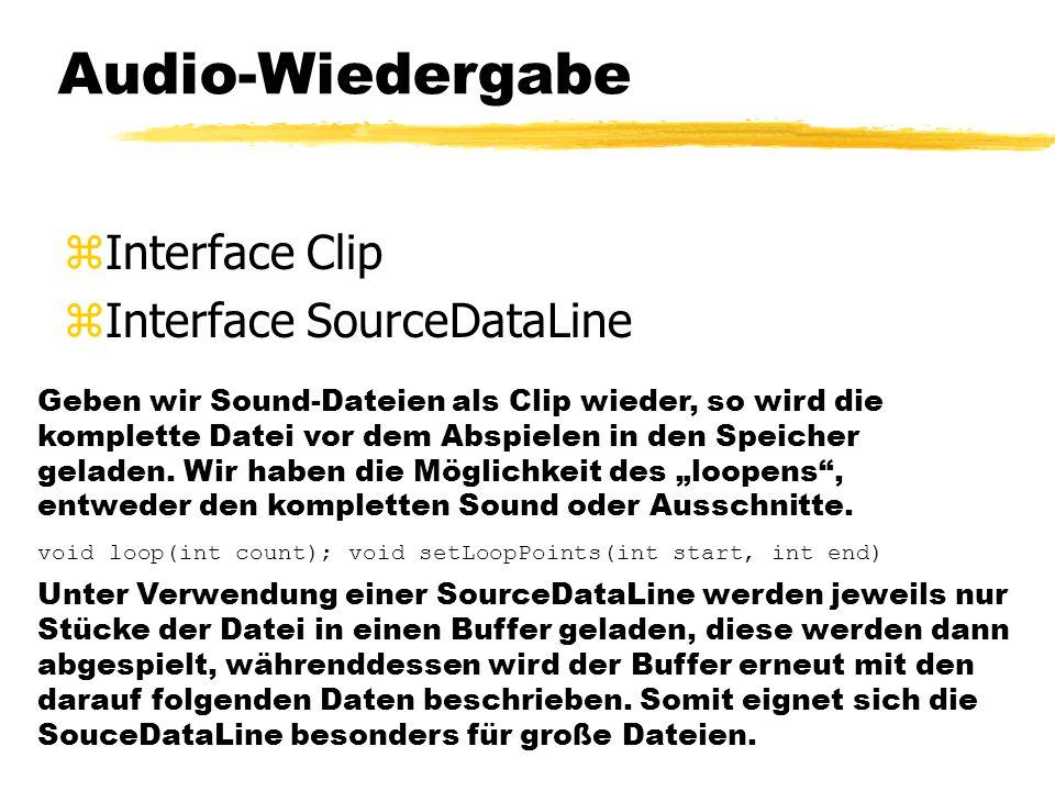 Audio-Wiedergabe zInterface Clip zInterface SourceDataLine Geben wir Sound-Dateien als Clip wieder, so wird die komplette Datei vor dem Abspielen in den Speicher geladen.