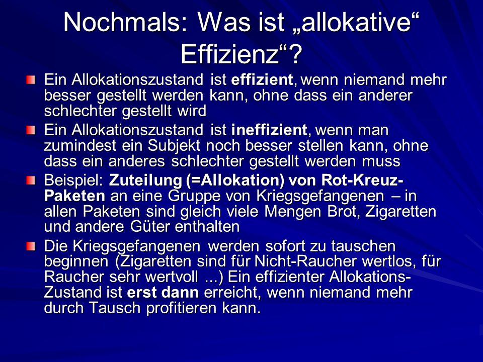 """Nochmals: Was ist """"allokative"""" Effizienz""""? Ein Allokationszustand ist effizient, wenn niemand mehr besser gestellt werden kann, ohne dass ein anderer"""