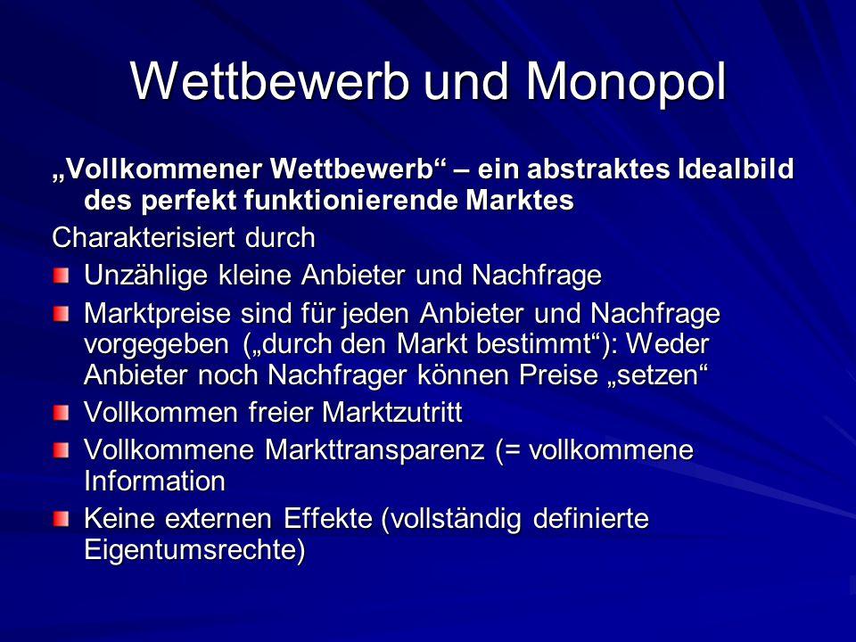 """Wettbewerb und Monopol """"Vollkommener Wettbewerb"""" – ein abstraktes Idealbild des perfekt funktionierende Marktes Charakterisiert durch Unzählige kleine"""