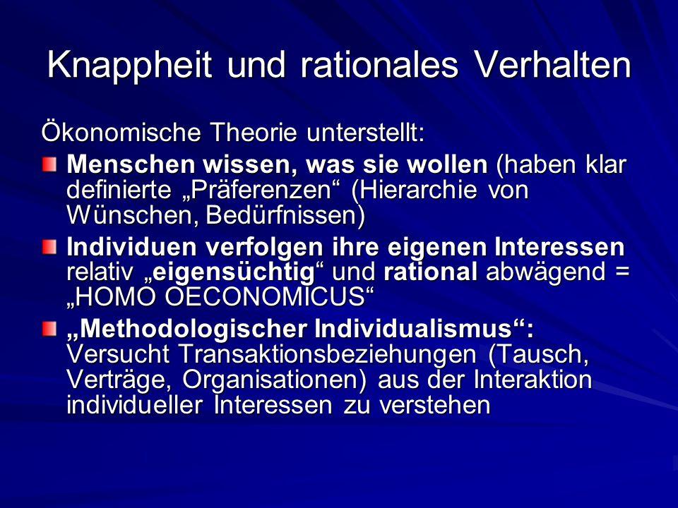 """Knappheit und rationales Verhalten Ökonomische Theorie unterstellt: Menschen wissen, was sie wollen (haben klar definierte """"Präferenzen"""" (Hierarchie v"""