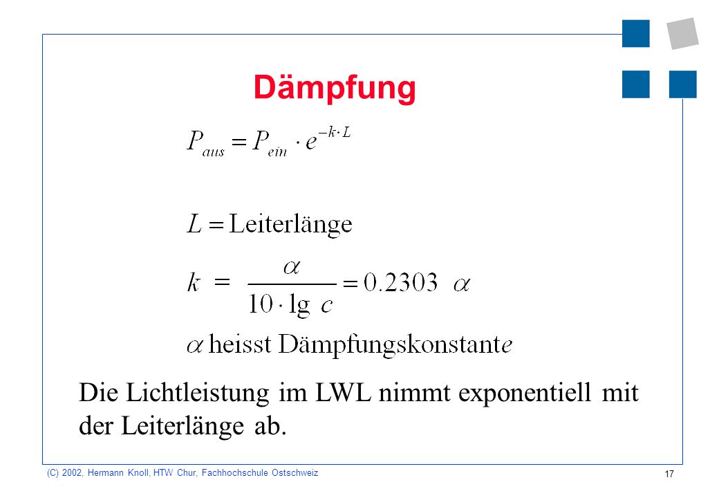 18 (C) 2002, Hermann Knoll, HTW Chur, Fachhochschule Ostschweiz Aufgabe Die Dämpfungskonstante eines LWL sei  = 0.5 dB/km.