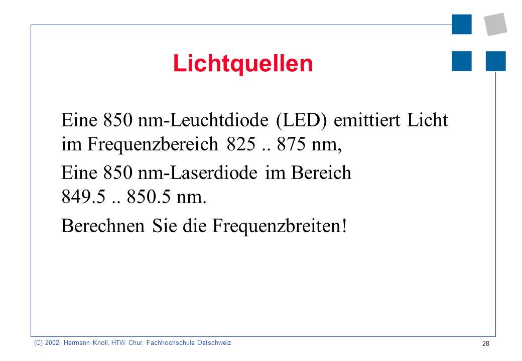 28 (C) 2002, Hermann Knoll, HTW Chur, Fachhochschule Ostschweiz Lichtquellen Eine 850 nm-Leuchtdiode (LED) emittiert Licht im Frequenzbereich 825.. 87
