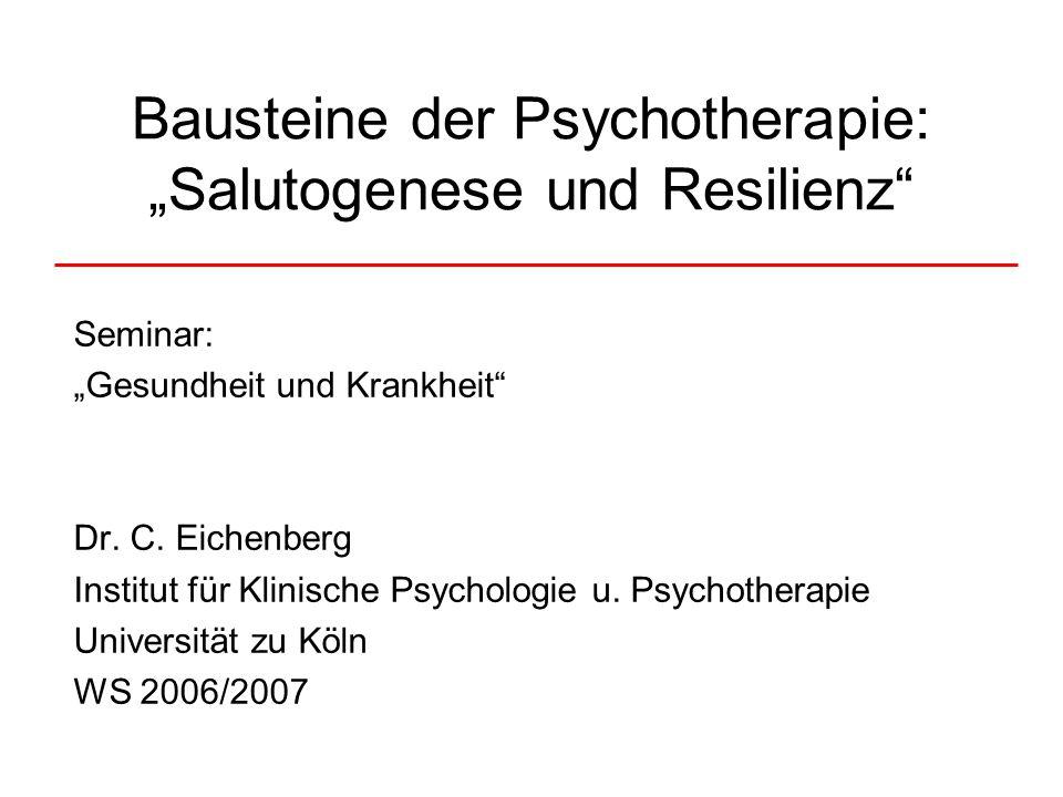 """Bausteine der Psychotherapie: """"Salutogenese und Resilienz"""" Seminar: """"Gesundheit und Krankheit"""" Dr. C. Eichenberg Institut für Klinische Psychologie u."""
