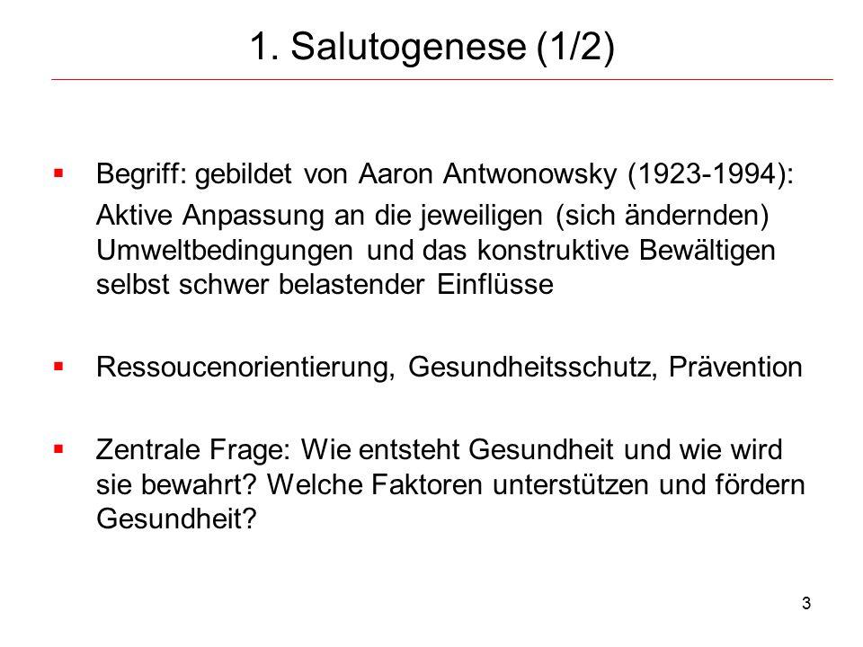 """4 Salutogenese (2/2) Zentrale Komponente: Kohärenzgefühl """"Sense of Coherence (SOC):  Dispositionelle Bewältigungsressource, prägt sich in den ersten 10 Lj., bis zum 30."""