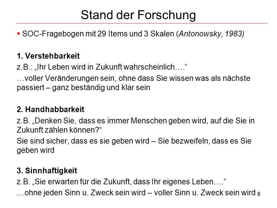 """6 Stand der Forschung  SOC-Fragebogen mit 29 Items und 3 Skalen (Antonowsky, 1983) 1. Verstehbarkeit z.B.: """"Ihr Leben wird in Zukunft wahrscheinlich…"""