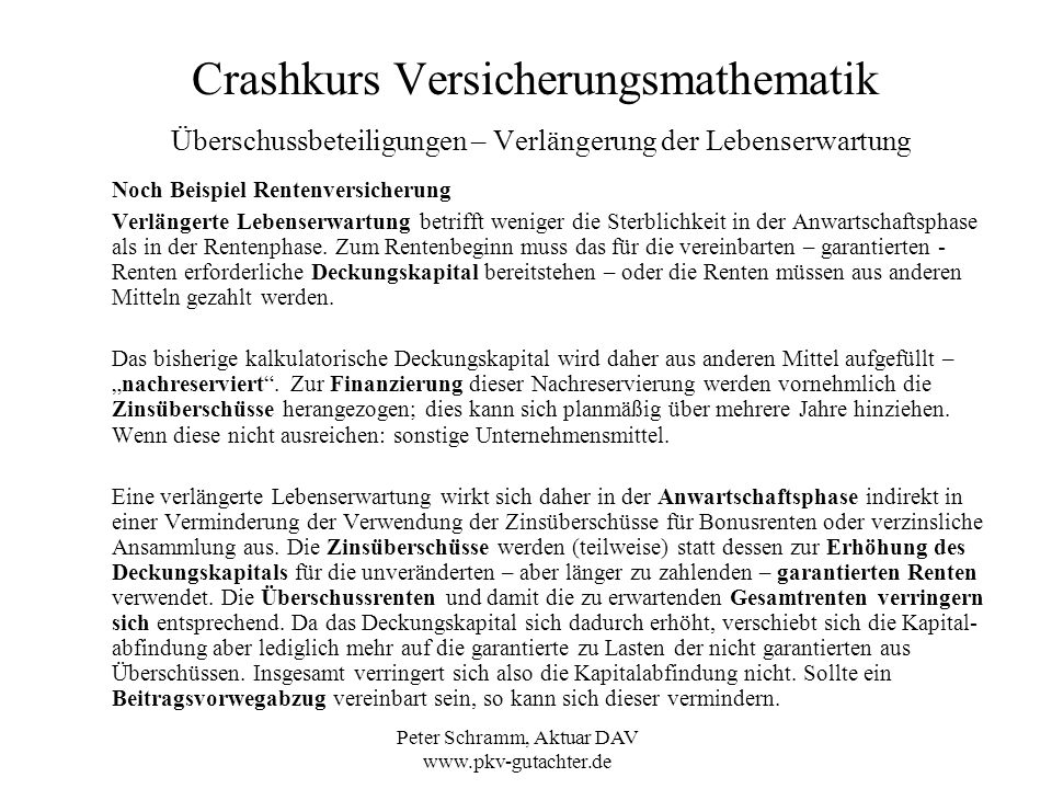Peter Schramm, Aktuar DAV www.pkv-gutachter.de Crashkurs Versicherungsmathematik Überschussbeteiligungen – Verlängerung der Lebenserwartung Noch Beisp