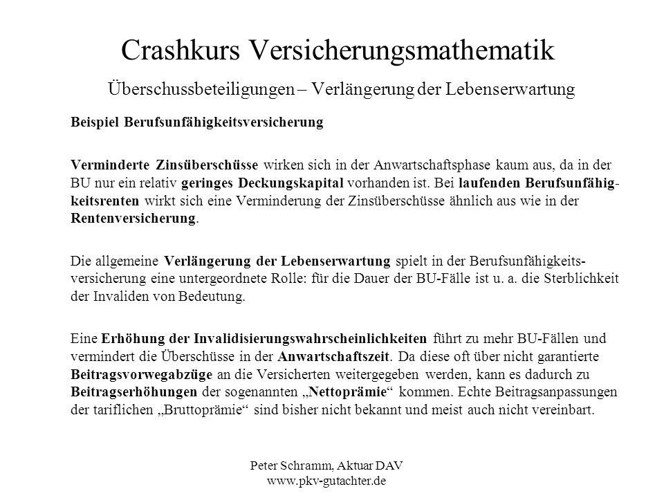 Peter Schramm, Aktuar DAV www.pkv-gutachter.de Crashkurs Versicherungsmathematik Überschussbeteiligungen – Verlängerung der Lebenserwartung Beispiel B