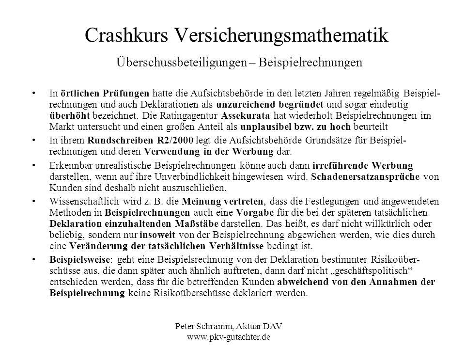 Peter Schramm, Aktuar DAV www.pkv-gutachter.de Crashkurs Versicherungsmathematik Überschussbeteiligungen – Beispielrechnungen In örtlichen Prüfungen h