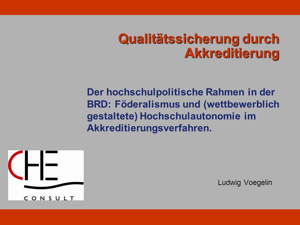 Qualitätssicherung durch Akkreditierung Ludwig Voegelin Der hochschulpolitische Rahmen in der BRD: Föderalismus und (wettbewerblich gestaltete) Hochschulautonomie im Akkreditierungsverfahren.